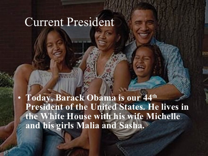 Current President <ul><li>Today, Barack Obama is our 44 th  President of the United States. He lives in the White House wi...