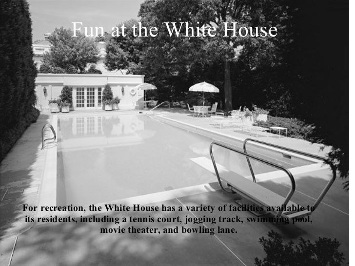 For recreation, the White House has a variety of facilities available to its residents, including a tennis court, jogging ...