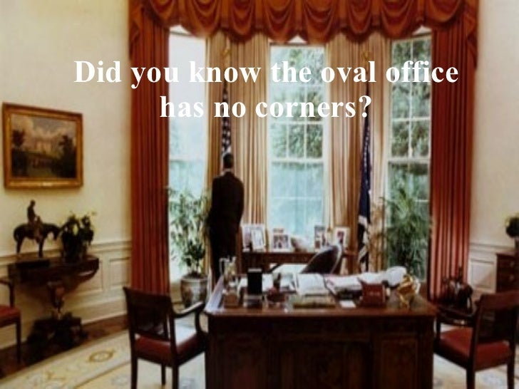 Did you know the oval office has no corners?