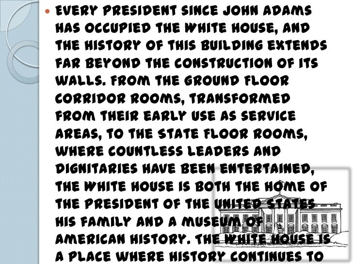   Every president since John Adams    has occupied the White House, and    the history of this building extends    far b...