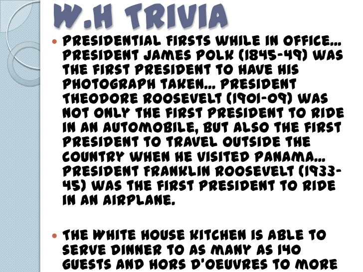 W.H Trivia in office...Presidential Firsts while    President James Polk (1845-49) was    the first President to have his...