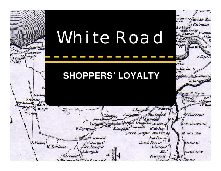 White Road  SHOPPERS' LOYALTY