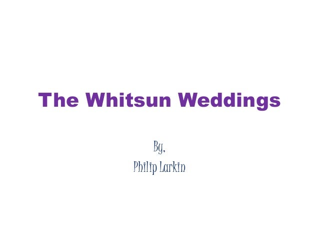 philip larkin whitsun weddings essays Many of the poems in philip larkin's 'the whitsun weddings' are concerned with themes such as disillusionment, isolation and the passage of time however, one common factor that connects the majority.