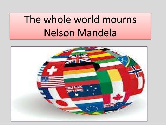 The whole world mourns Nelson Mandela