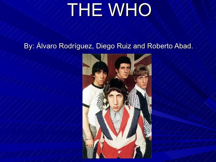 THE WHO By: Álvaro Rodríguez, Diego Ruiz and Roberto Abad.
