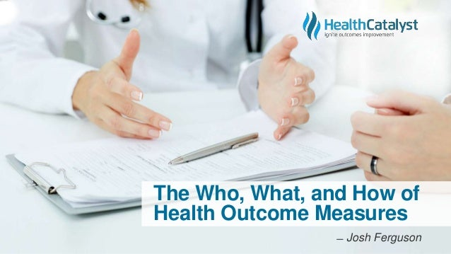 The Who, What, and How of Health Outcome Measures ̶ Josh Ferguson