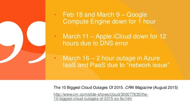 © 2015 Riverbed Technology. All rights reserved. 10 • Feb 18 and March 9 – Google Compute Engine down for 1 hour • March 1...