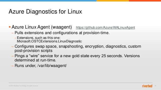 © 2015 Riverbed Technology. All rights reserved. 18  Azure Linux Agent (waagent) https://github.com/Azure/WALinuxAgent – ...