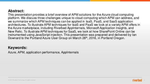 © 2015 Riverbed Technology. All rights reserved. 2 Abstract: This presentation provides a brief overview of APM solutions ...