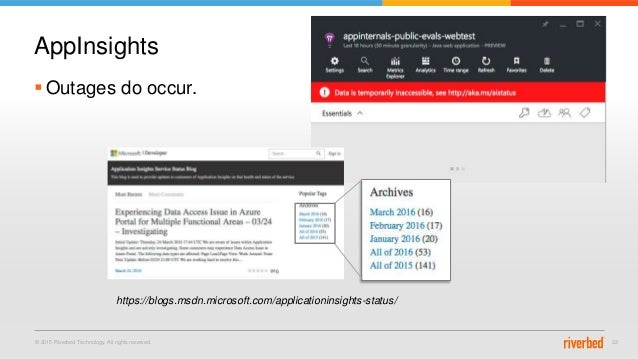 © 2015 Riverbed Technology. All rights reserved. 22  Outages do occur. AppInsights https://blogs.msdn.microsoft.com/appli...