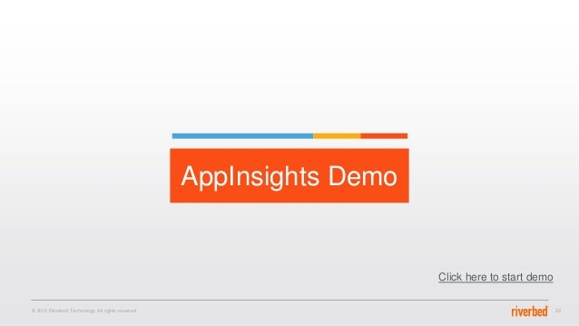 Thank You © 2015 Riverbed Technology. All rights reserved. 23 AppInsights Demo Click here to start demo