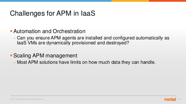 © 2015 Riverbed Technology. All rights reserved. 26  Automation and Orchestration – Can you ensure APM agents are install...