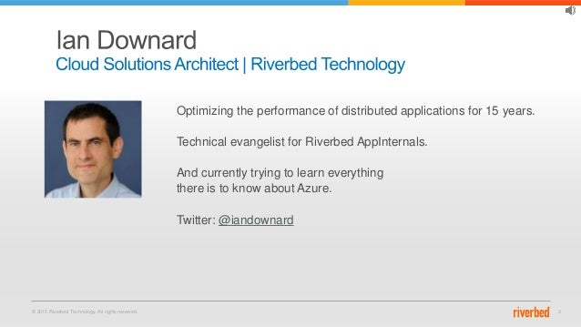 © 2015 Riverbed Technology. All rights reserved. 3 Optimizing the performance of distributed applications for 15 years. Te...