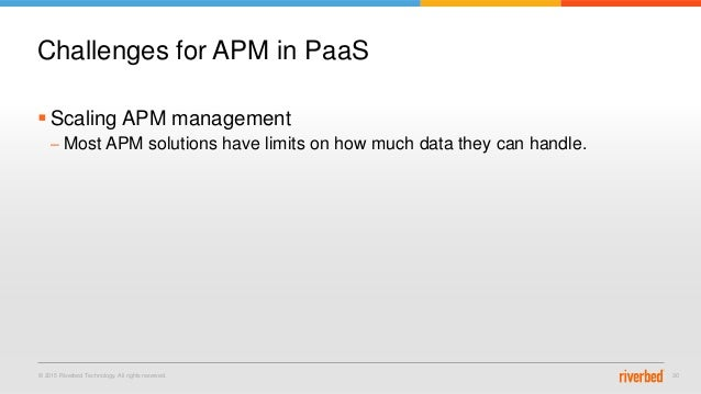 © 2015 Riverbed Technology. All rights reserved. 30  Scaling APM management – Most APM solutions have limits on how much ...