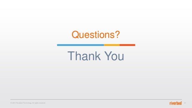 Thank You © 2015 Riverbed Technology. All rights reserved. 41 Questions?