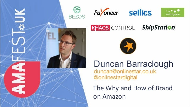 Duncan Barraclough duncan@onlinestar.co.uk @onlinestardigital The Why and How of Brand on Amazon