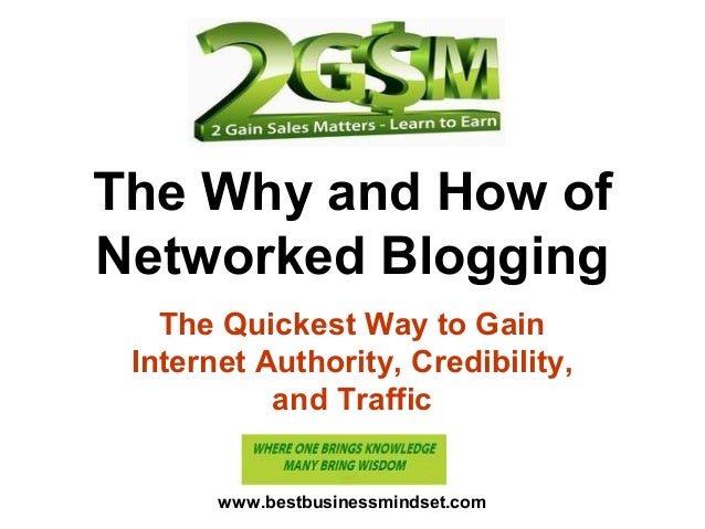 The Why and How of Networked Blogging The Quickest Way to Gain Internet Authority, Credibility, and Traffic www.bestbusine...