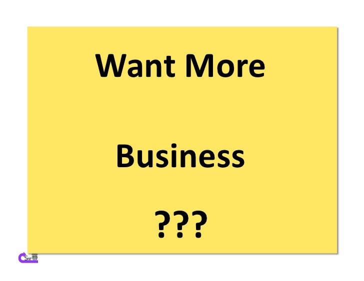 Want	   More	      Business	         ???