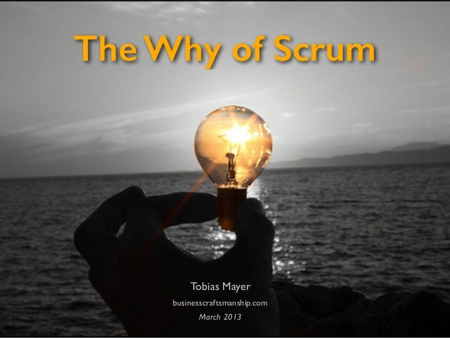 The Why of Scrum Tobias Mayer businesscraftsmanship.com March 2013