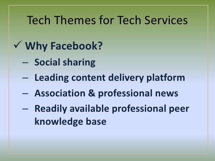 Tech Themes for Tech Services<br /><ul><li>Why Facebook?</li></li></ul><li>Tech Themes for Tech Services<br /><ul><li>Why ...