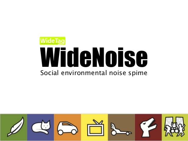 WideNoiseSocial environmental noise spime Inc. Infrastructure for an Open Internet of Things