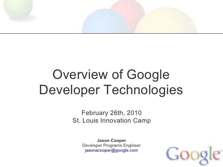Overview of Google Developer Technologies          February 26th, 2010      St. Louis Innovation Camp                 Jaso...