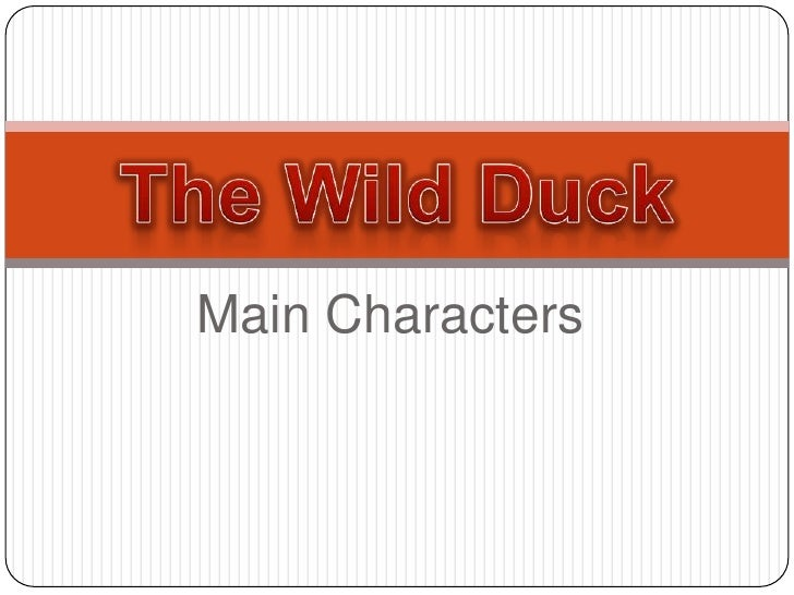 Main Characters<br />The Wild Duck<br />
