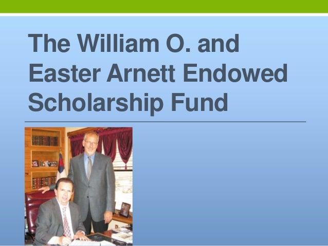 The William O. andEaster Arnett EndowedScholarship Fund