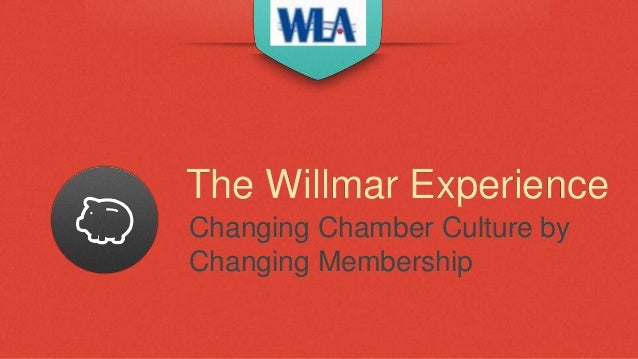 The Willmar ExperienceChanging Chamber Culture byChanging Membership
