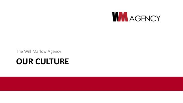 OUR CULTURE The Will Marlow Agency