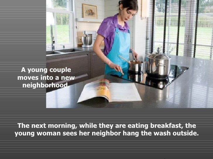 A young couple moves into a new neighborhood. The next morning, while they are eating breakfast, the young woman sees her ...