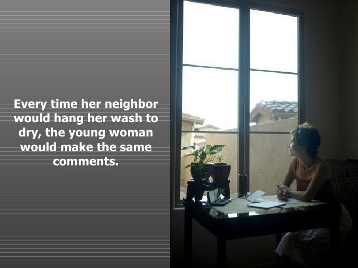 Every time her neighbor would hang her wash to dry, the young woman would make the same comments. .
