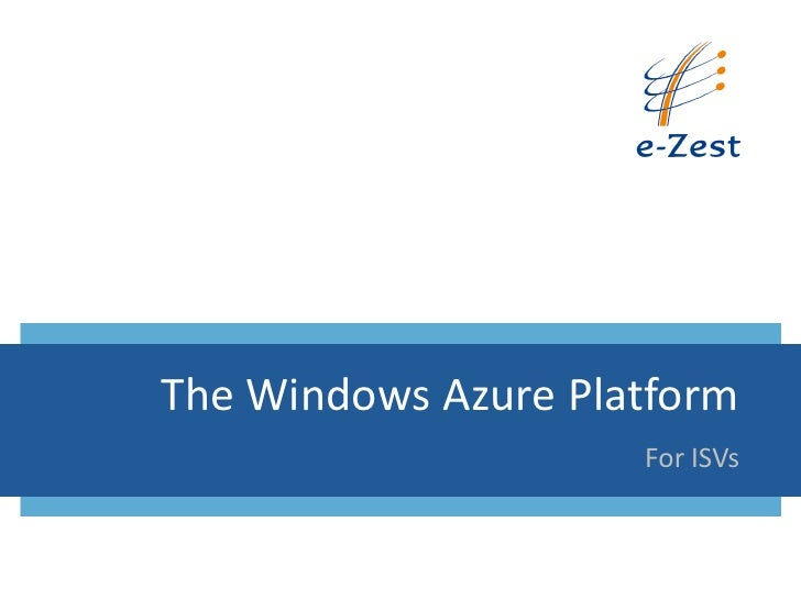 The Windows Azure Platform                     For ISVs