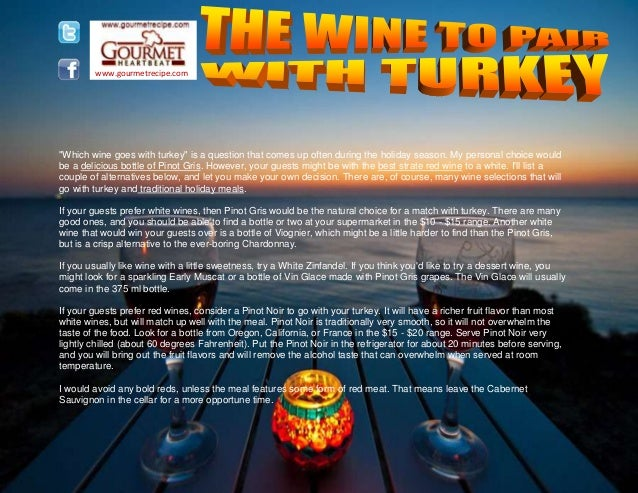 "www.gourmetrecipe.com ""Which wine goes with turkey"" is a question that comes up often during the holiday season. My person..."