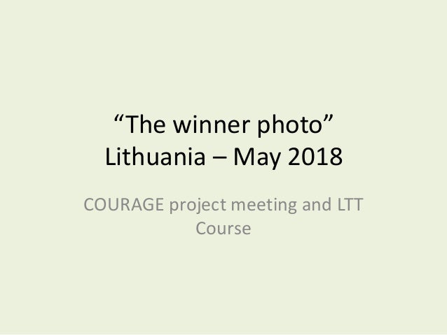 """The winner photo"" Lithuania – May 2018 COURAGE project meeting and LTT Course"