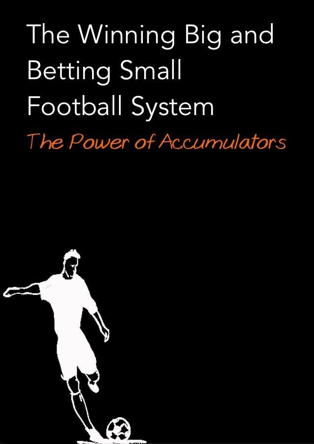 The Winning Big andBetting SmallFootball SystemThe Power of Accumulators