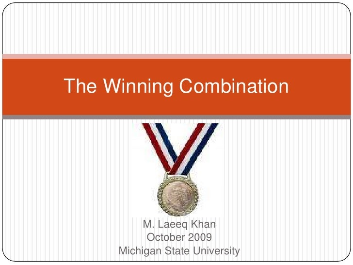 M. Laeeq Khan<br />October 2009<br />Michigan State University<br />The Winning Combination<br />