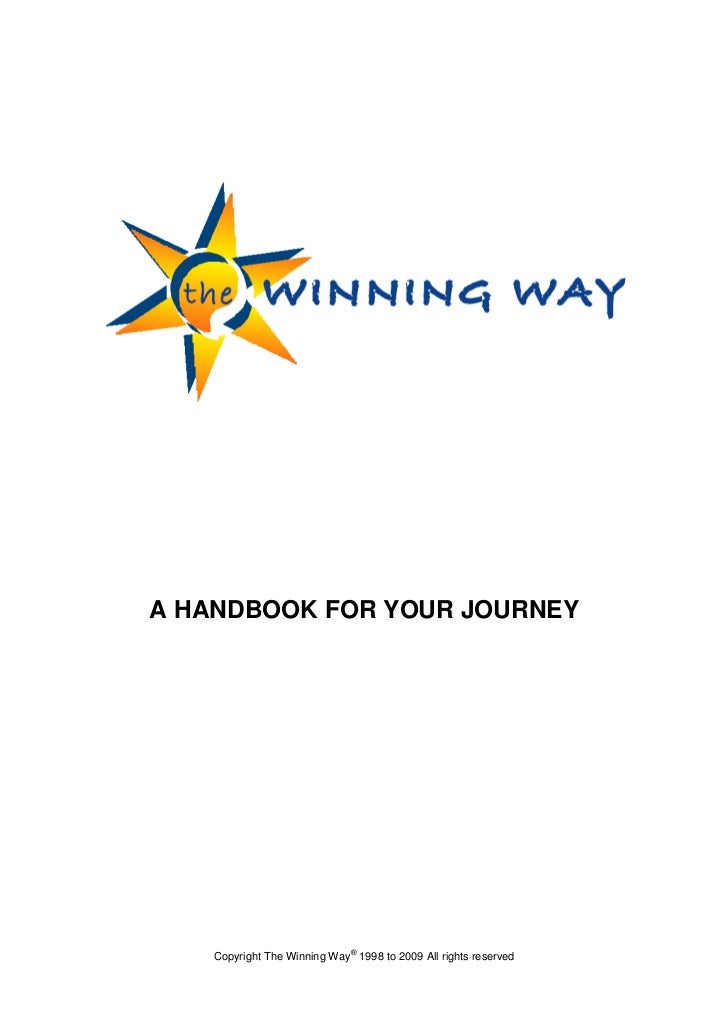 A HANDBOOK FOR YOUR JOURNEY                              ®    Copyright The Winning Way 1998 to 2009 All rights reserved