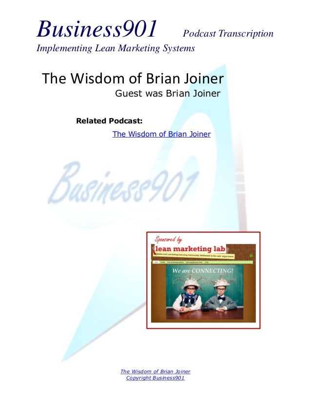 Business901                      Podcast TranscriptionImplementing Lean Marketing Systems The Wisdom of Brian Joiner      ...