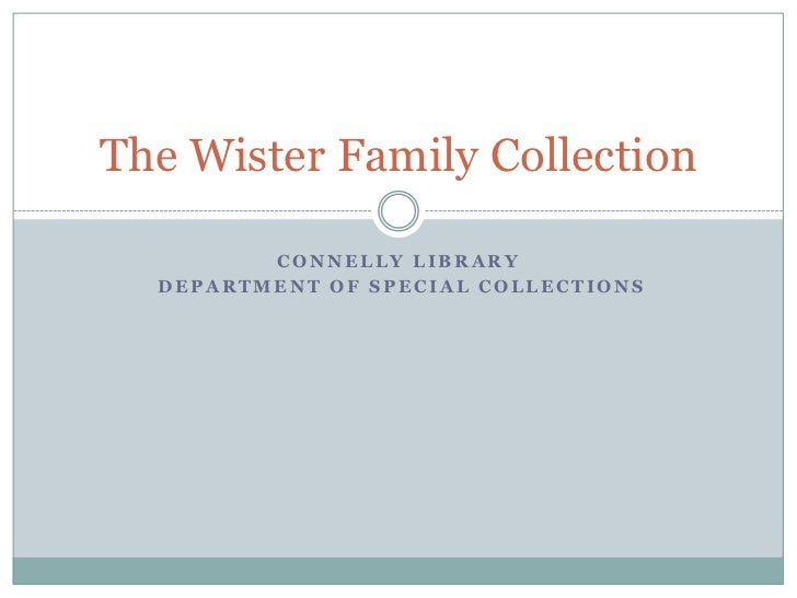 The Wister Family Collection         CONNELLY LIBRARY  DEPARTMENT OF SPECIAL COLLECTIONS