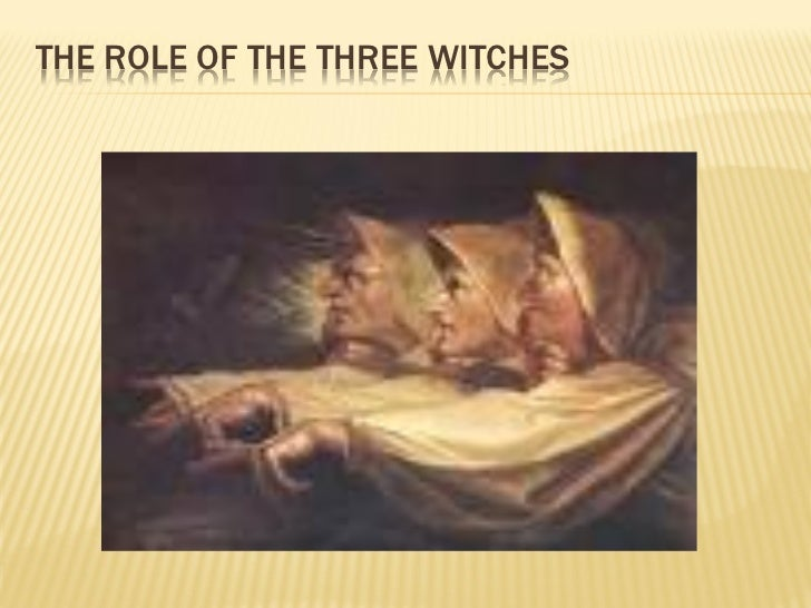 role of the witches in macbeth Essays from bookrags provide great ideas for macbeth essays and paper  not only are the witches a source of  lady macbeth's role in the play macbeth.