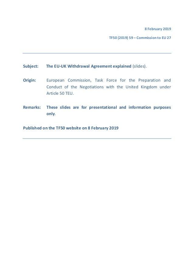 8 February 2019 TF50 (2019) 59 – Commission to EU 27 Subject: The EU-UK Withdrawal Agreement explained (slides). Origin: E...