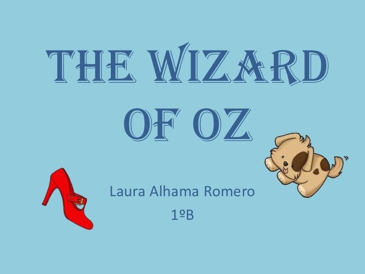 The Wizard   of Oz  Laura Alhama Romero           1ºB