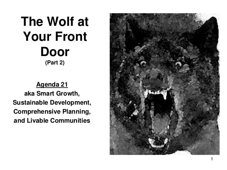 The Wolf at  Your Front     Door         (Part 2)       Agenda 21   aka Smart Growth,Sustainable Development,Comprehensive...