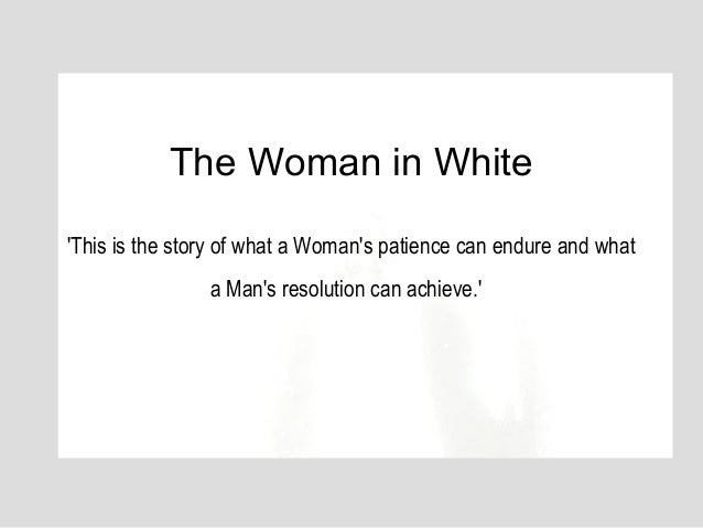 The Woman in WhiteThis is the story of what a Womans patience can endure and what                a Mans resolution can ach...