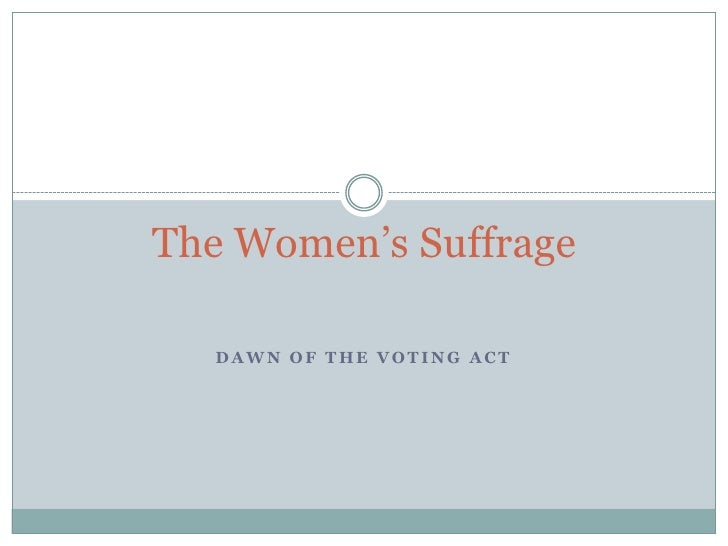 The Women's Suffrage    DAWN OF THE VOTING ACT