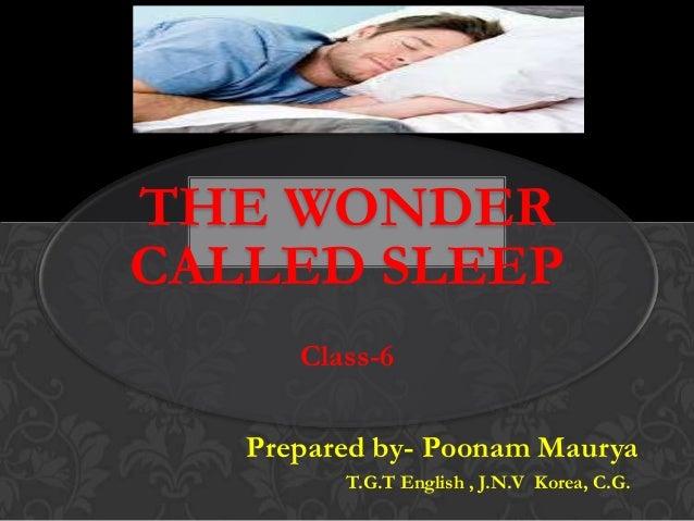 THE WONDER CALLED SLEEP Class-6 Prepared by- Poonam Maurya T.G.T English , J.N.V Korea, C.G.