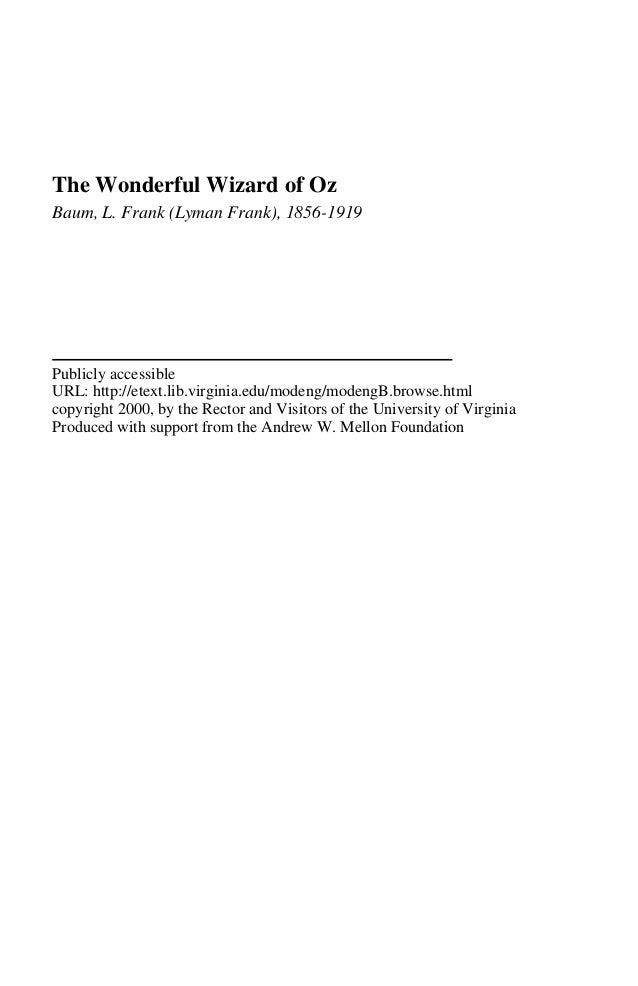 The Wonderful Wizard of Oz Baum, L. Frank (Lyman Frank), 1856-1919 Publicly accessible URL: http://etext.lib.virginia.edu/...