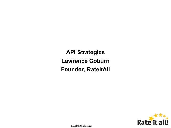 API Strategies Lawrence Coburn Founder, RateItAll