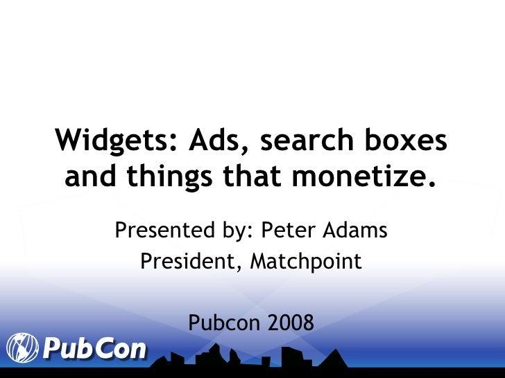 Widgets: Ads, search boxes and things that monetize. <ul><li>Presented by: Peter Adams </li></ul><ul><li>President, Matchp...